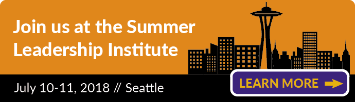 Join us at the Summer Leadership Institute, July 10-11, 2018 in Seattle